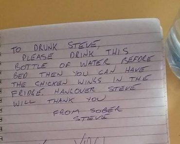 message to drunk self, sober steve, drunk steve, guy writes message to drunk self, funny note, funny notes, funny letter, funny letters, note funny, notes funny, letters funny, letter funny, drunk funny, funny drunk, funny drunk people, drunk people funny, funny message, funny messages, message funny, drunk note to self, note to self, drunk notes to sober self, drunk notes left for sober self, drunk notes to yourself, drunk notes discovered the morning after