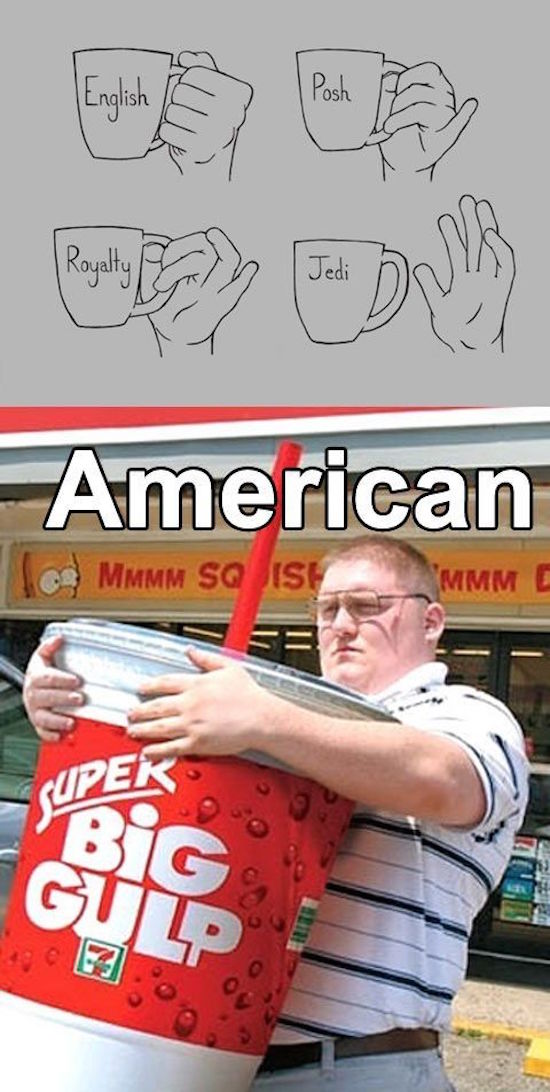 funny examples of different styles of drinking with americans holding a giant big gulp