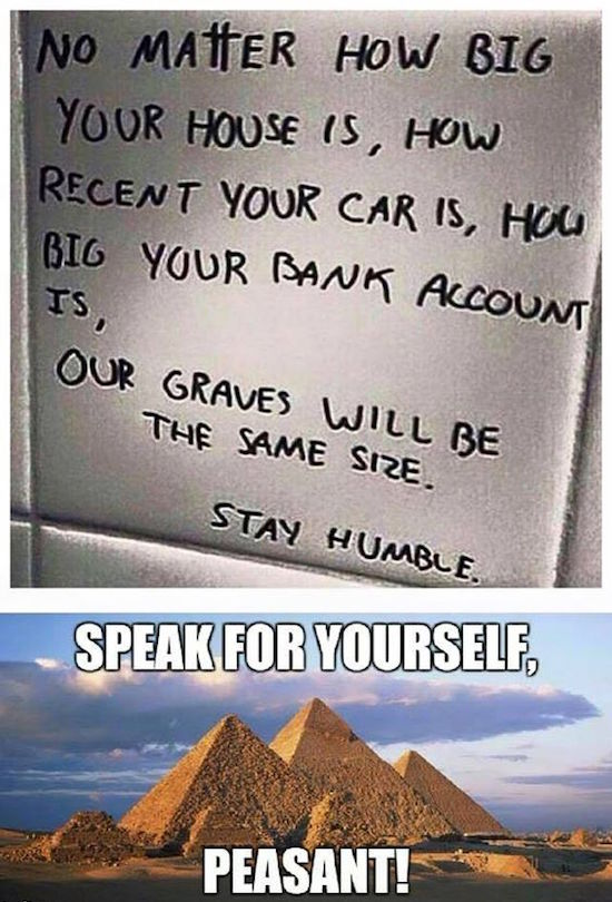 funny photo of speak for yourself peasants pyramids