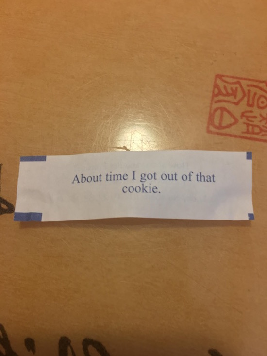 funny photo of fortune cookie fortune that says about time I got out of that cookie