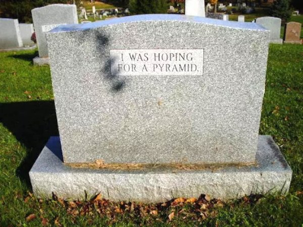 funny image of was hoping for a pyramid tombstone