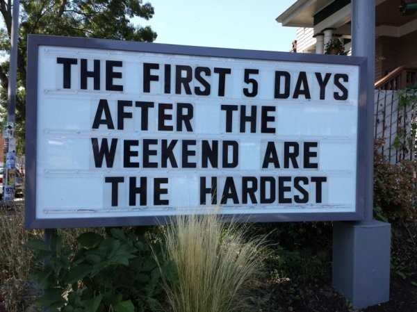 hilarious photo of sign that says the first 5 days after the weekend are the hardest