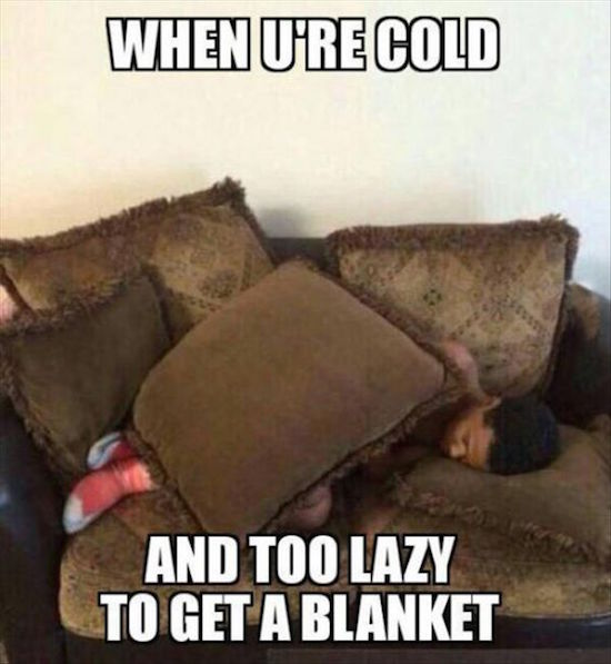 funny image of when you're cold and too lazy to get a blanket pillows on the couch
