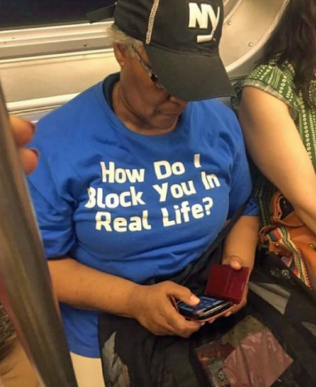funny picture of shirt that says how do I block you in real life