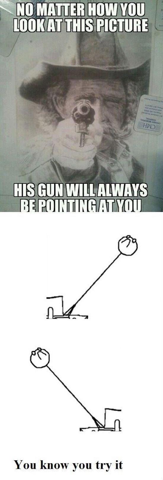 funny photo of guy holding gun that follows you no matter where you move