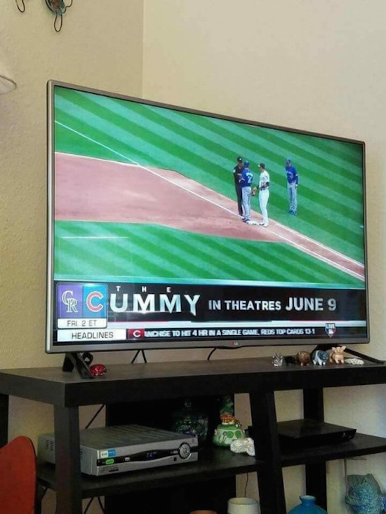 funny pic of the mummy ad on during baseball game says the cummy