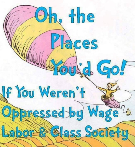 funny photo of oh the places you'll go parody about wage labor and class society
