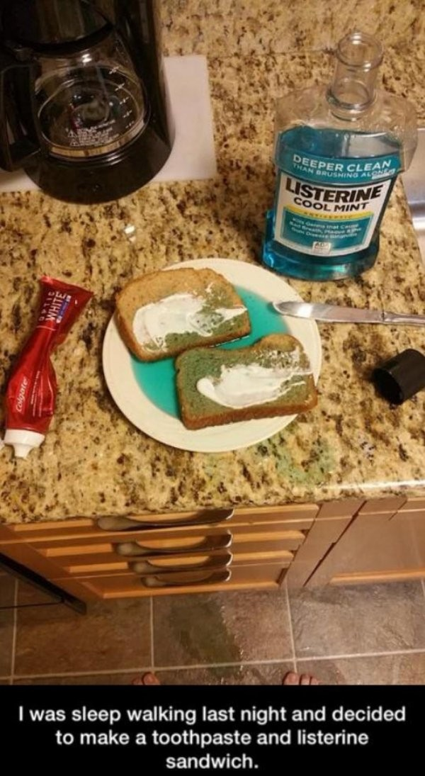 weird photo of made a toothpaste and listerine sandwich while sleepwalking