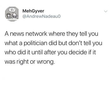 A news network where they tell you what a politician did but don't tell you who did it until after you decide if it was right or wrong, funniest tweets, funny tweets, best tweets, top tweets, tweets, tweet, top tweet, best tweet, funny tweet, funniest tweet, hilarious tweets, very funny tweets