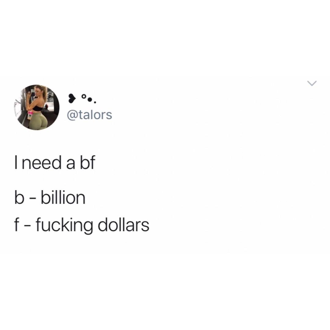 funny memes, best memes, funny memes 2019, funny memes 2018, dank memes, spicy memes, i need a bf b billion fucking dollars, tweet memes