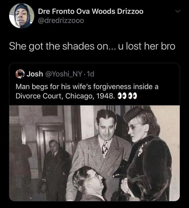 man begs for wife's forgiveness inside a divorce court chicago 1948, she got shades on u lost her bro, she got shades on u lost her bro twitter, funny pictures, funniest pictures, funny pics, funny images, meme pictures, hilarious funny pictures, pictures memes, picture meme, funny meme pics, best funny pictures, best funny picture, funniest picture, meme picture, crazy funny photos, funny photos, funny picture, funny photo, funny meme, funny photo dump, hilarious picture, humorous picture