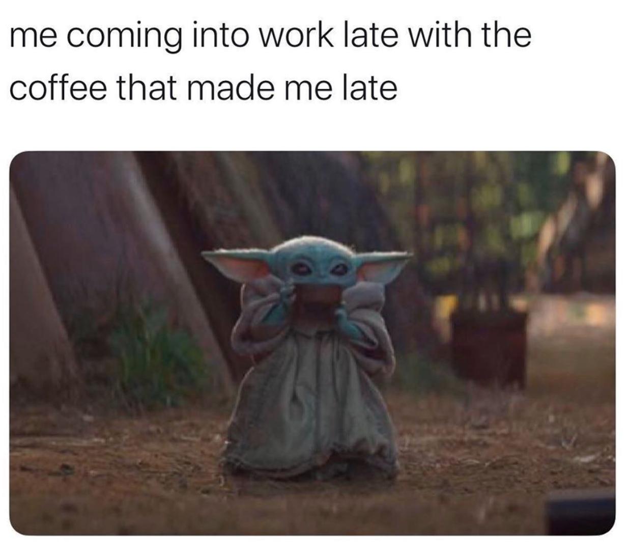 coming to work late baby yoda meme