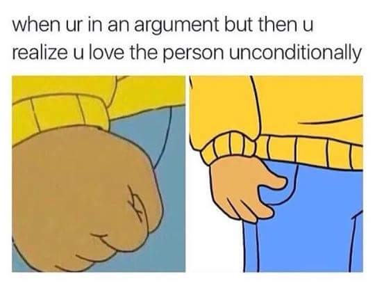 love unconditionally love meme, argument love meme, when you are in an argument love meme