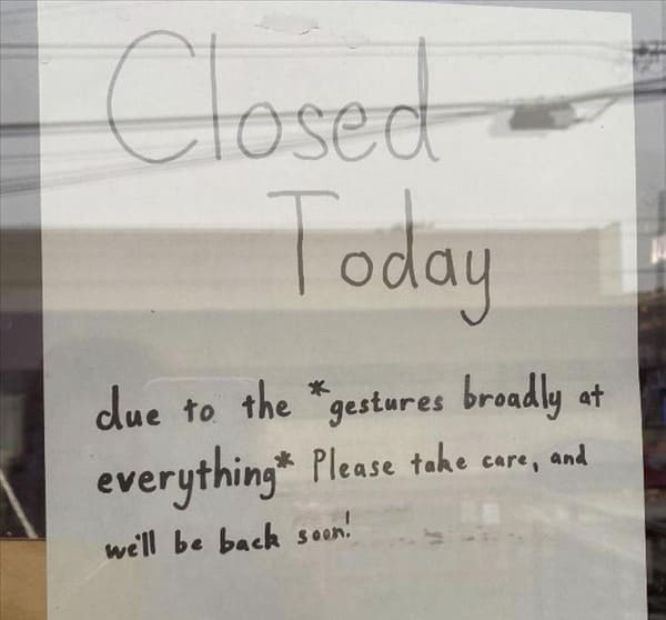 closed today due to the gestures broadly at everything funny picture
