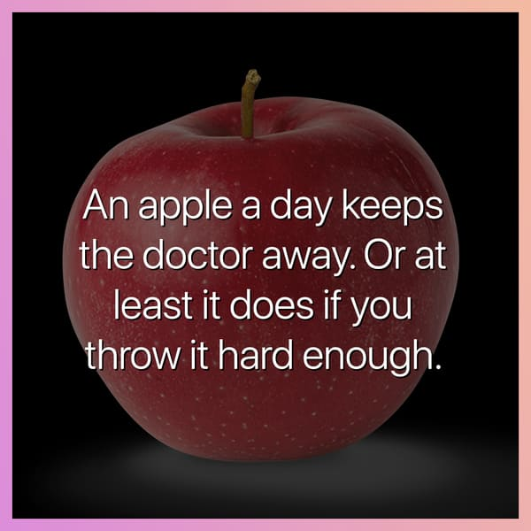 an apple a day keeps the doctor away or at least it does if you throw it hard enough dark joke, dark jokes, funny dark jokes, funniest dark jokes, dark humor, dark comedy