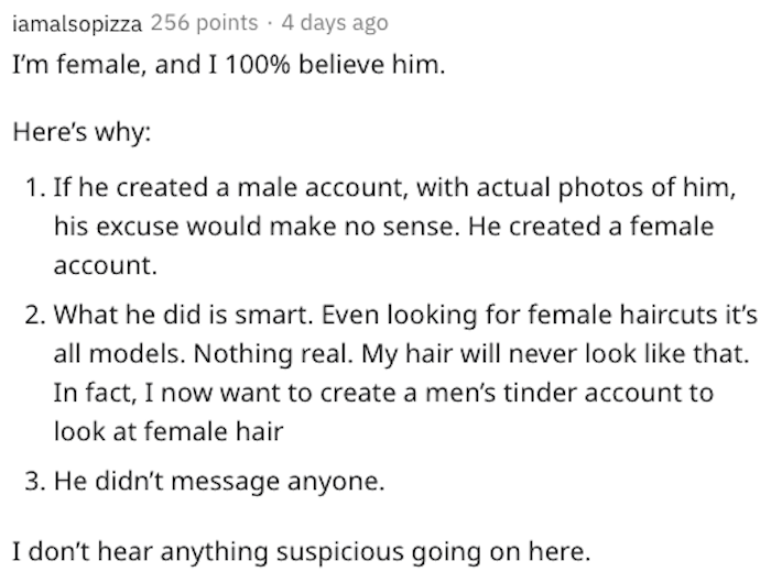 Did my (29F) boyfriend (34M) really make a Tinder account to to view men's haircuts?, my boyfriend says his tinder account is for haircuts, is my boyfriend using tinder for haircuts, is my boyfriend using tinder for haircuts?, boyfriend says he is using tinder for haircuts, boyfriend using tinder for haircuts, boyfriend tinder looking for haircut styles, my boyfriend says he is using tinder for haircut styles, using tinder for haircut styles, reddit tinder haircut styles, tinder to view mens haircuts, tinder to view men's haircuts, on tinder to view mens haircuts, on tinder to view men's haircuts, boyfriend on tender to view men's haircuts, boyfriend on tinder to view mens haircuts, relationship advice reddit comment