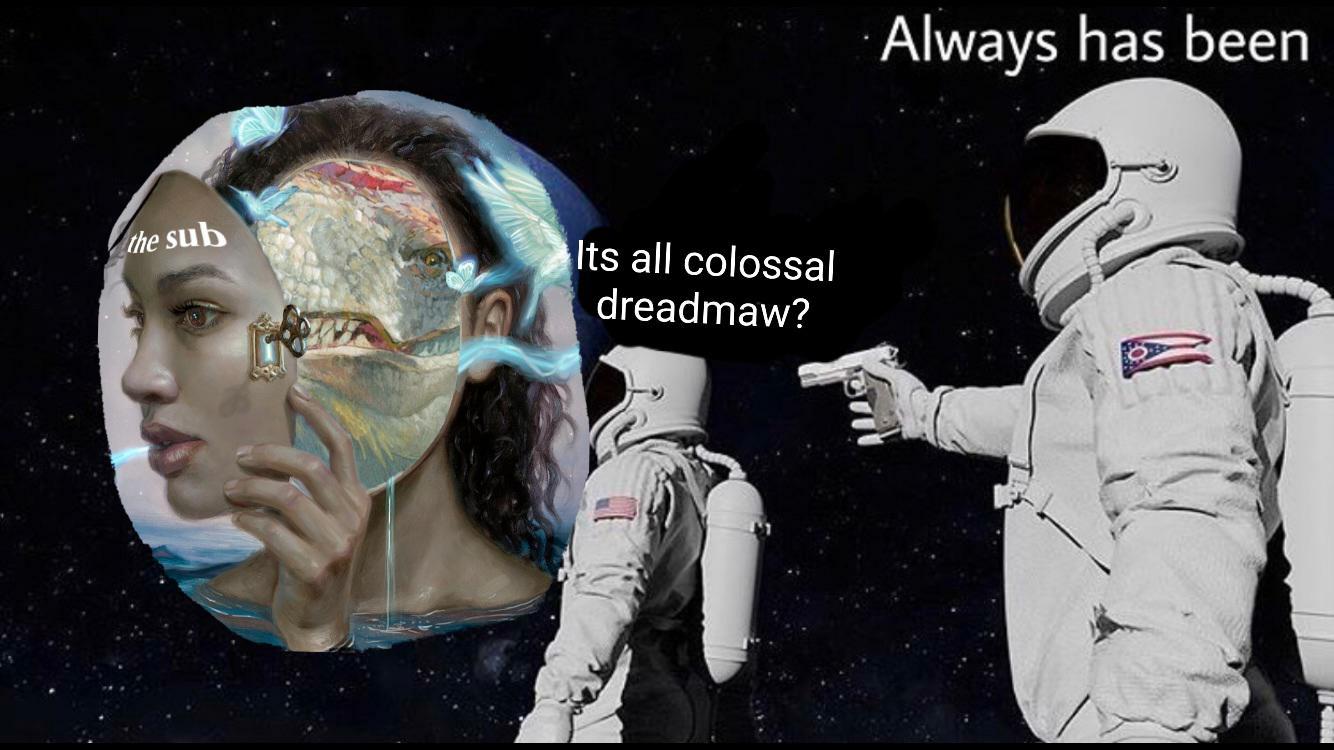 its all colossal dreadmaw meme, its all colossal dreadmaw astronaut gun meme