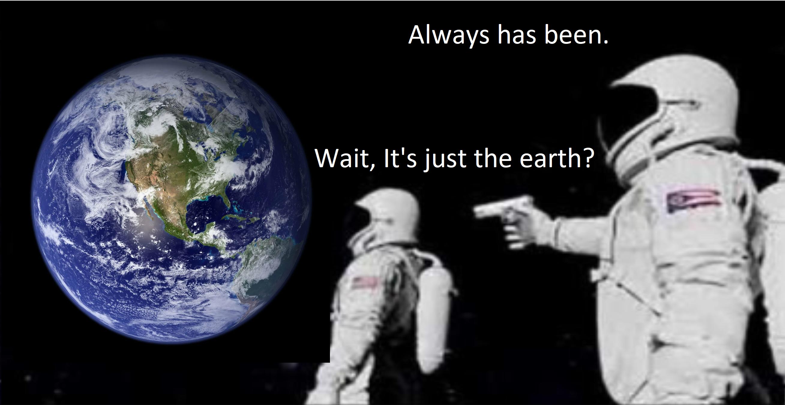 its all earth meme, its all just earth meme, its all earth astronaut meme, always has been meme, always has been memes, astronaut gun meme, astronaut gun memes, wait its all meme, wait its all memes, wait its all always has been meme, wait its all always has been memes, astronaut with a gun meme, astronaut with a gun memes, astronaut with gun meme, astronaut with gun memes, astronaut conspiracy meme, astronaut conspiracy memes, space conspiracy meme, space conspiracy memes, funny astronaut gun meme, funny astronaut with gun meme, funny astronaut gun memes, funny astronaut with gun memes, funny always has been meme, funny always has been memes, funny wait its all meme, funny wait its all memes, funny astronaut meme, funny astronaut memes, conspiracy theory meme, conspiracy theory memes, conspiracy theories meme, conspiracy theories memes, funny conspiracy theory meme, funny conspiracy theory memes, funny conspiracy theories meme, funny conspiracy theories memes