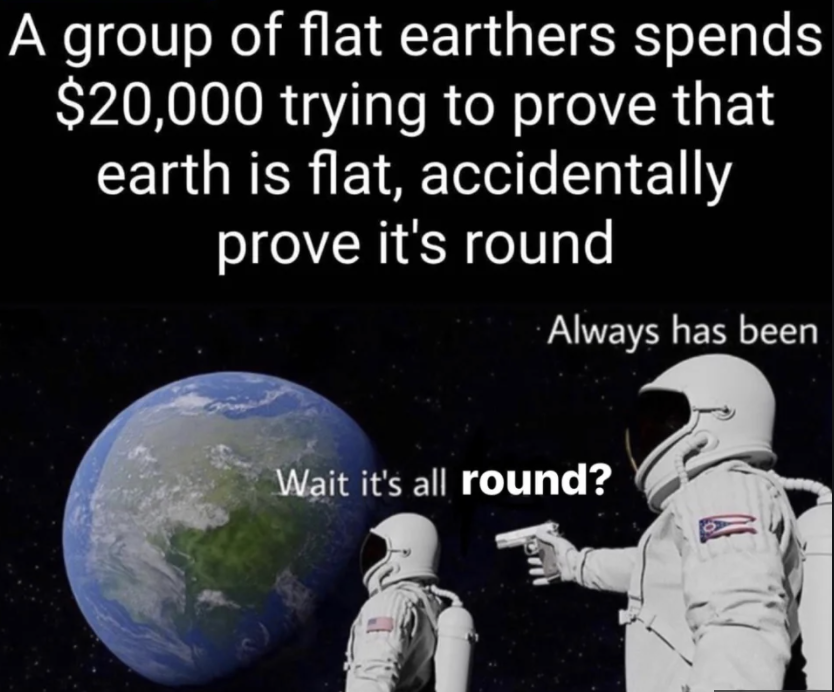flat earthers prove earth is round meme, its all round meme, its all round astronaut meme, always has been meme, always has been memes, astronaut gun meme, astronaut gun memes, wait its all meme, wait its all memes, wait its all always has been meme, wait its all always has been memes, astronaut with a gun meme, astronaut with a gun memes, astronaut with gun meme, astronaut with gun memes, astronaut conspiracy meme, astronaut conspiracy memes, space conspiracy meme, space conspiracy memes, funny astronaut gun meme, funny astronaut with gun meme, funny astronaut gun memes, funny astronaut with gun memes, funny always has been meme, funny always has been memes, funny wait its all meme, funny wait its all memes, funny astronaut meme, funny astronaut memes, conspiracy theory meme, conspiracy theory memes, conspiracy theories meme, conspiracy theories memes, funny conspiracy theory meme, funny conspiracy theory memes, funny conspiracy theories meme, funny conspiracy theories memes