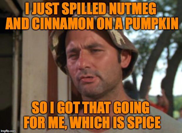 i got that going for me pumpkin spice meme, funny i got that going for me pumpkin spice meme, at least i have that pumpkin spice meme, i just spilled nutmeg pumpkin spice meme, funny i just spilled cinnamon pumpkin spice meme, pumpkin spice meme, pumpkin spice memes, funny pumpkin spice meme, pumpkin spice latte meme, funny pumpkin spice memes, pumpkin spice season memes, pumpkin spice in everything memes, pumpkin spice everything meme, pumpkin spice season, hilarious pumpkin spice meme, hilarious pumpkin spice memes, everything pumpkin spice, everything pumpkin spice memes, put pumpkin spice in everything memes