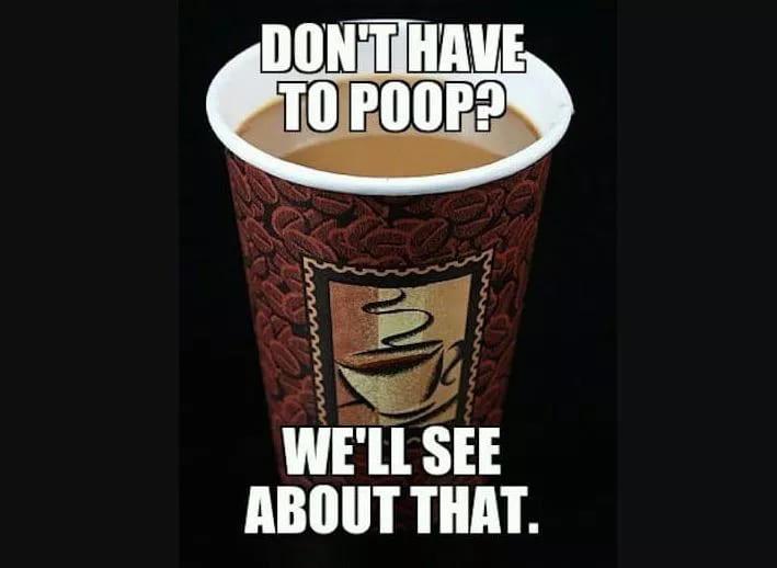 coffee makes you poop meme, coffee poop meme, funny coffee poop meme