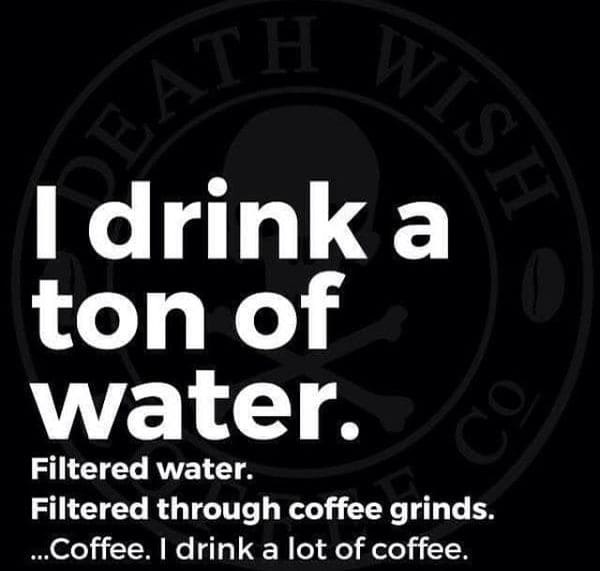 i drink a ton of water funny coffee meme, coffee meme, coffee memes, funny coffee memes, funny coffee meme, hilarious coffee meme, need coffee meme, morning coffee meme, coffee time meme, drinking coffee meme, more coffee meme, memes about coffee, hilarious coffee memes, funny memes about coffee, coffee meme images, coffee meme pictures, funny meme about coffee, best coffee memes, meme about coffee, coffee lover meme, coffee lovers meme, joke about coffee, coffee joke, coffee jokes, funny joke about coffee, funny coffee jokes, funny coffee joke