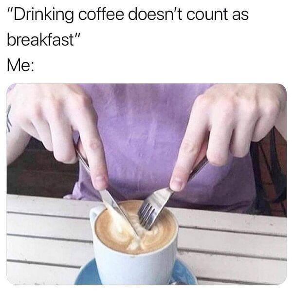 drinking coffee as breakfast meme, drinking doesn't count as breakfast meme, coffee is the most important meal of the day meme, coffee meme, coffee memes, funny coffee memes, funny coffee meme, hilarious coffee meme, need coffee meme, morning coffee meme, coffee time meme, drinking coffee meme, more coffee meme, memes about coffee, hilarious coffee memes, funny memes about coffee, coffee meme images, coffee meme pictures, funny meme about coffee, best coffee memes, meme about coffee, coffee lover meme, coffee lovers meme, joke about coffee, coffee joke, coffee jokes, funny joke about coffee, funny coffee jokes, funny coffee joke, funny coffee picture, funny coffee image, funny pictures about coffee, funny image about coffee, funny picture about coffee, coffee makes me poop memes, coffee makes me poop
