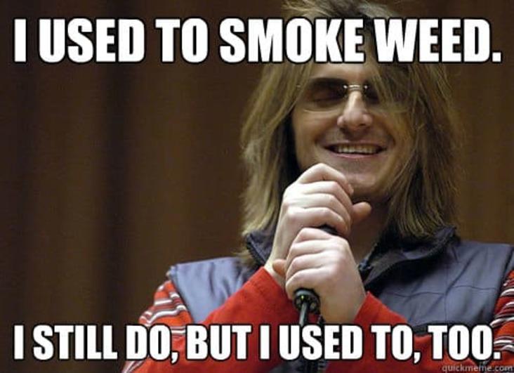 i used to smoke weed meme, i used to smoke weed stoner meme, i used to smoke weed and i still do stoner meme