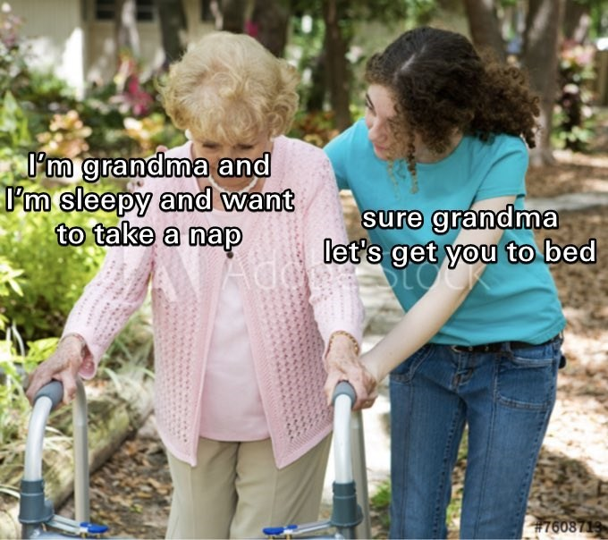 grandma let's get you to bed, grandma to bed meme, grandma to bed memes, sure grandma let's get you to bed meme
