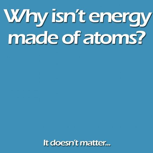 why isn't energy science meme, it doesn't matter science meme, funny energy matter science meme