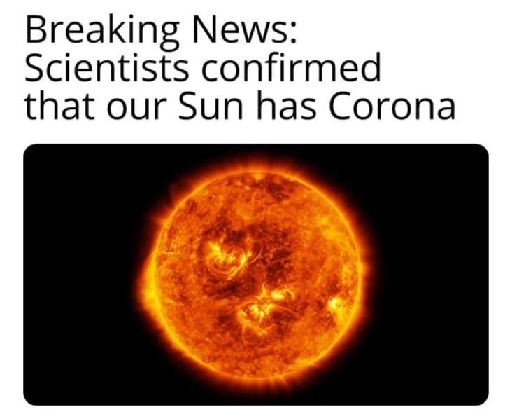 the sun has corona science meme, funny sun has corona science meme