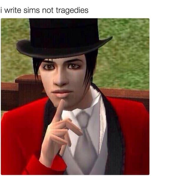 write sims not tragedies emo meme, emo meme, emo memes, funny emo meme, funny emo memes, emo meme funny, emo memes funny, hilarious emo meme, hilarious emo memes, being emo meme, being emo memes, emo joke, emo jokes, funny emo joke, funny emo jokes