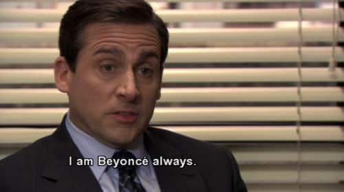 """I am Beyonce always."" — Michael Scott"